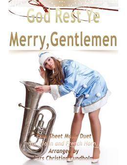 God Rest Ye Merry, Gentlemen Pure Sheet Music Duet for Violin and French Horn, Arranged by Lars Christian Lundholm
