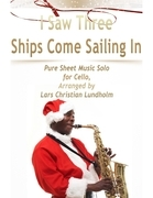 I Saw Three Ships Come Sailing In Pure Sheet Music Solo for Cello, Arranged by Lars Christian Lundholm