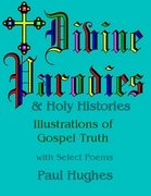 Divine Parodies & Holy Histories: Illustrations of Gospel Truth