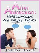 After Attraction: Relationships Are Simple, Right?