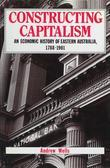 Constructing Capitalism: An Economic History of Eastern Australia, 1788-1901