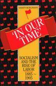 In Our Time: Socialism and the rise of Labor, 1885 -1905