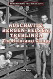 Auschwitz, Bergen-Belsen, Treblinka: The Holocaust Camps