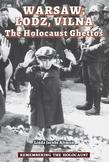 Warsaw, Lodz, Vilna: The Holocaust Ghettos