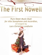 The First Nowell Pure Sheet Music Duet for Alto Saxophone and Accordion, Arranged by Lars Christian Lundholm