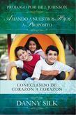 Amando A Nuestros Hijos A Proposito: Conectando De Corazon A Corazon