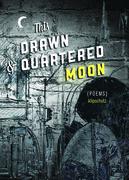 This Drawn & Quartered Moon: Poems