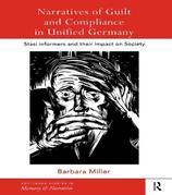 Narratives of Guilt and Compliance in Unified Germany: Stasi Informers and their Impact on Society