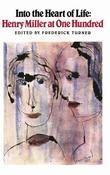 Into the Heart of Life: Henry Miller at One Hundred