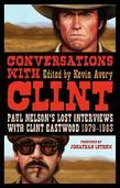 Conversations with Clint: Paul Nelson's Lost Interviews with Clint Eastwood, 1979-1983