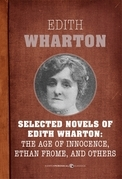 Selected Novels of Edith Wharton: The Age of Innocence, Ethan Frome, and Others