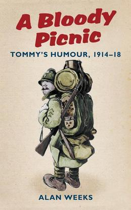 A Bloody Picnic: Tommy's Humour 1914-18