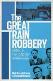 The Great Train Robbery: Crime of the Century: The Definitive Account