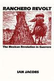 Ranchero Revolt: The Mexican Revolution in Guerrero