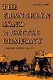 The Francklyn Land & Cattle Company: A Panhandle Enterprise, 1882-1957