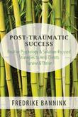 Post Traumatic Success: Positive Psychology & Solution-Focused Strategies to Help Clients Survive & Thrive