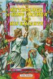 Mythology of King Arthur and His Knights