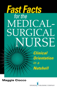 Fast Facts for the Medical- Surgical Nurse: Clinical Orientation in a Nutshell