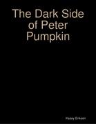 The Dark Side of Peter Pumpkin