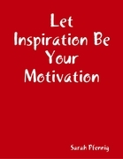 Let Inspiration Be Your Motivation