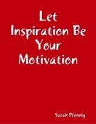 Let Inspiration Be Your Motivation