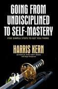 Going from Undisciplined to Self Mastery: Five Simple Steps to Get You There