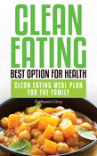 Clean Eating: Best Option for Health: Clean Eating Meal Plan for the Family