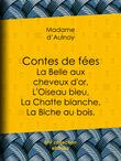 Contes de fées : La Belle aux cheveux d'or, L'Oiseau bleu, La Chatte blanche, La Biche au bois