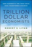 Trillion Dollar Economists: How Economists and Their Ideas have Transformed Business