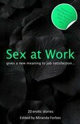 Sex at Work: Twenty Sexy Stories That Give a New Meaning to Job Satisfaction.
