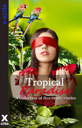 Tropical Paradise: A collection of five erotic stories