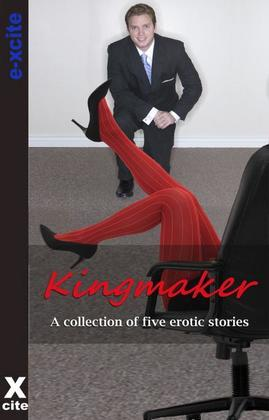 Kingmaker: A collection of five erotic stories