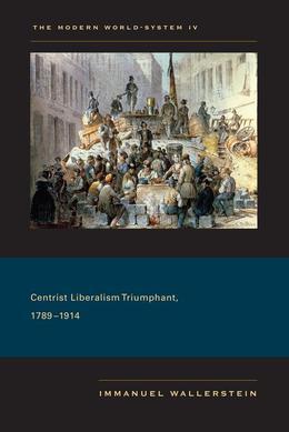 The Modern World-System IV: Centrist Liberalism Triumphant, 1789¿1914