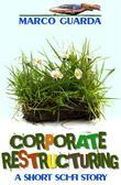 Corporate Restructuring (A Science Fiction Novelette #3)
