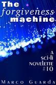The Forgiveness Machine (A Science Fiction Novelette #10)