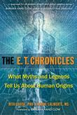 The E.T. Chronicles: What Myths and Legends Tell Us about Human Origins
