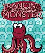 Francine and the Eight-Legged Monster: Children's Books and Bedtime Stories For Kids Ages 3-8 for Fun Loving Kids