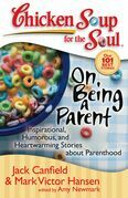 Chicken Soup for the Soul: On Being a Parent: Inspirational, Humorous, and Heartwarming Stories about Parenthood