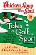 Jack Canfield - Chicken Soup for the Soul: Tales of Golf and Sport: The Joy, Frustration, and Humor of Golf and Sport