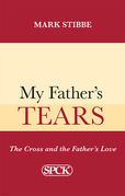 My Father''s Tears: The Cross and the Father''s Love: The Cross and the Father''s Love