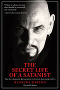 The Secret Life of a Satanist: The Authorized Biography of Anton Szandor LaVey