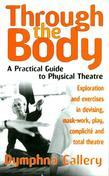 Through the Body: A Practical Guide to Physical Theatre: A Practical Guide to Physical Theatre