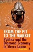 From the Pit to the Market: Politics and the Diamond Economy in Sierra Leone