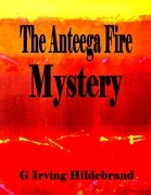 The Anteega Fire Mystery
