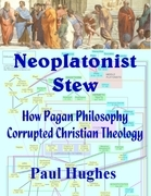 Neoplatonist Stew: How Pagan Philosophy Corrupted Christian Theology