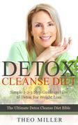 Detox Cleanse Diet: Simple 1-2-3 Step Guide on How to Detox for Weight Loss: The Ultimate Detox Cleanse Diet Bible