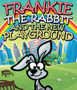 Frankie the Rabbit and the New Playground: Children's Books and Bedtime Stories For Kids Ages 3-8 for Fun Loving Kids