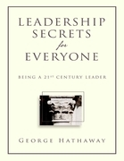 Leadership Secrets for Everyone: Being a 21st Century Leader