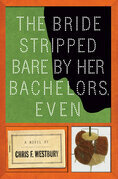 The Bride Stripped Bare By Her Bachelors, Even: A Novel
