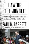 Law of the Jungle: The $19 Billion Legal Battle Over Oil in the Rain Forest and the Lawyer Who'd Stop at Nothing to Win